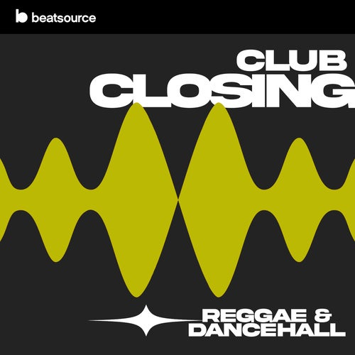 Club Closing - Reggae & Dancehall playlist