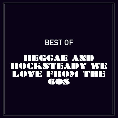 Best of Reggae and Rocksteady We Love from the 60s