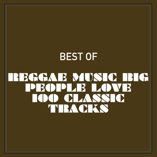 Best of Reggae Music Big People Love 100 Classic Tracks