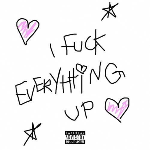 I FUCK EVERYTHING UP