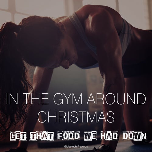 In the Gym Around Christmas: Get That Food We Had Down