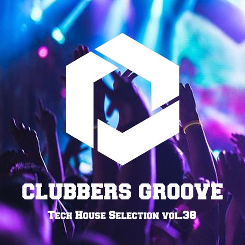 Clubbers Groove : Tech House Selection Vol.38