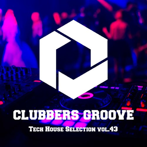 Clubbers Groove : Tech House Selection Vol.43