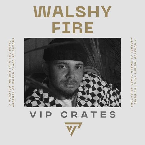 Walshy Fire - VIP Crates Album Art