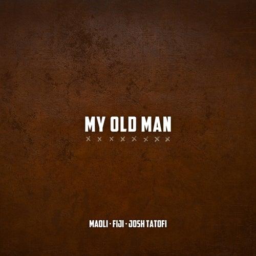 My Old Man (feat. Fiji & Josh Tatofi)