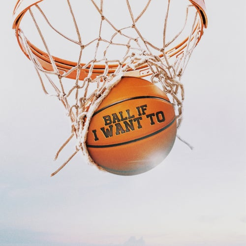 Ball If I Want To