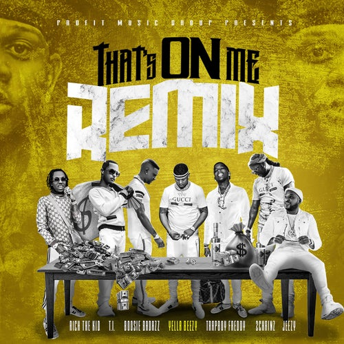 That's On Me (feat. 2 Chainz, T.I., Rich The Kid, Jeezy, Boosie Badazz & Trapboy Freddy)