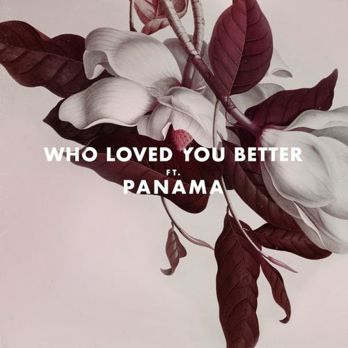 Who Loved You Better (feat. Panama)