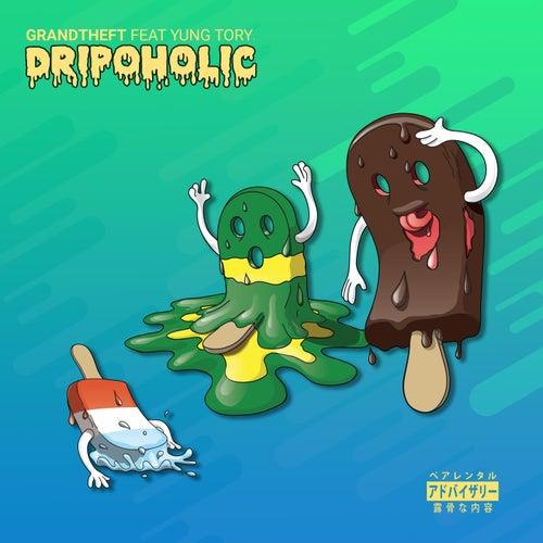 Dripoholic (feat. Yung Tory)