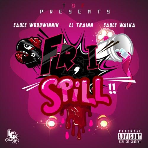 FR, I Spill (feat. El Trainn, Sauce WoodWinnin)