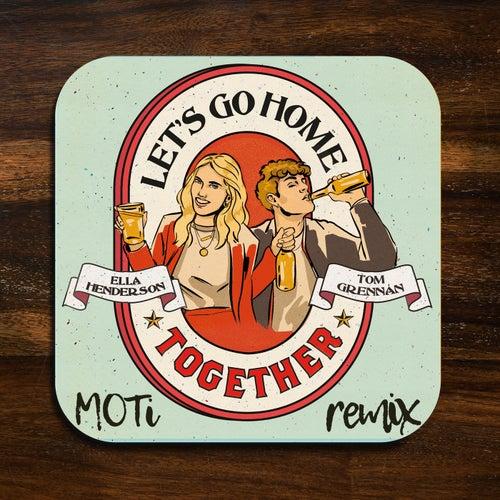 Let's Go Home Together (MOTi Remix)