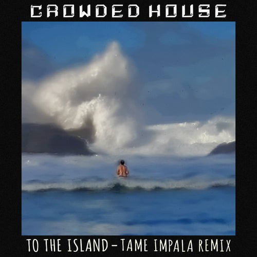 To The Island (Tame Impala Remix)