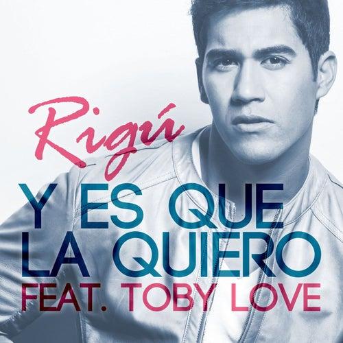 Y Es Que La Quiero (feat. Toby Love)