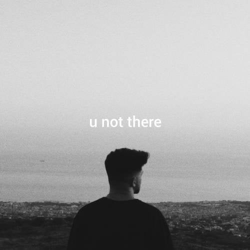 U Not There