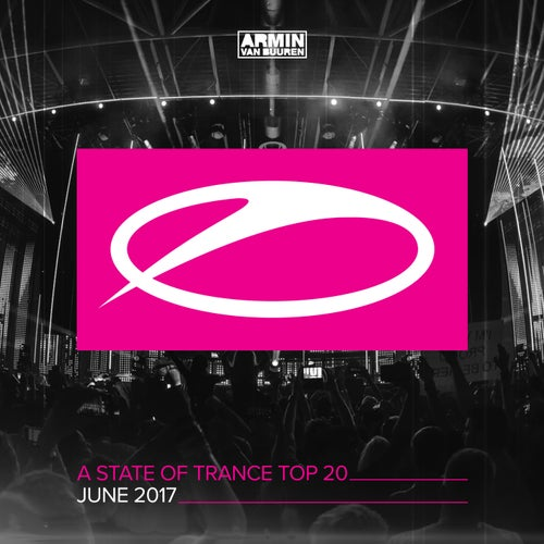A State Of Trance Top 20 - June 2017 (Including Classic Bonus Track)