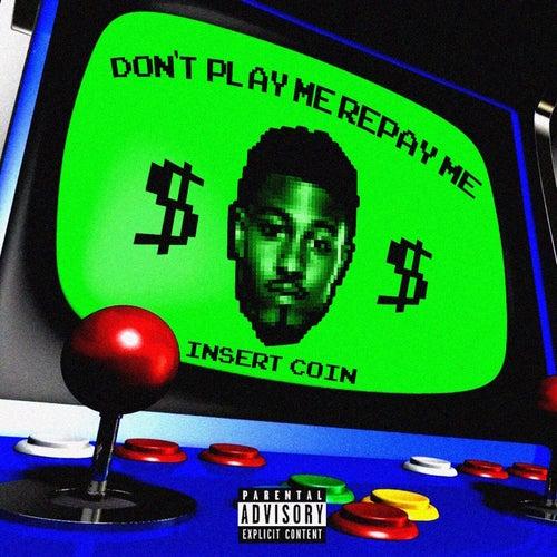 Don't Play Me Repay Me (Don't Play Me Repay Me)
