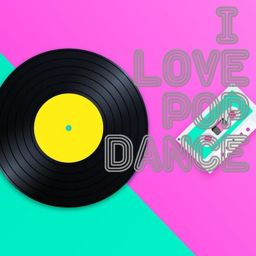 I Love Pop Dance