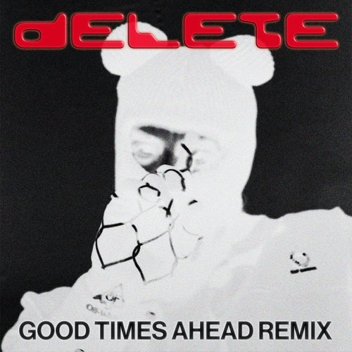 Delete (Good Times Ahead Remix)