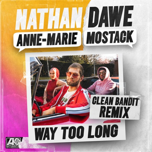 Way Too Long (feat. Anne-Marie & MoStack) [Clean Bandit Remix]