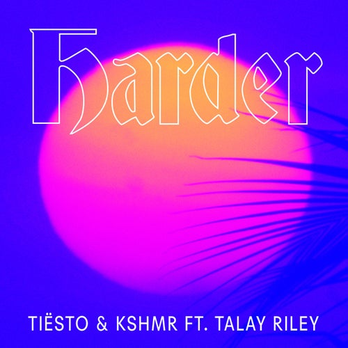 Harder (feat. Talay Riley)