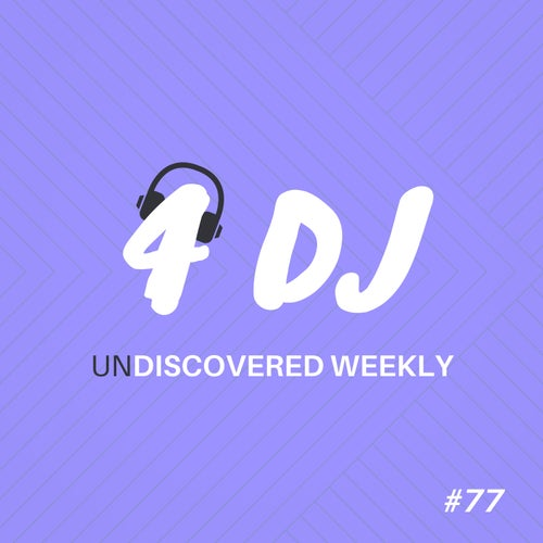 4 DJ: UnDiscovered Weekly #77