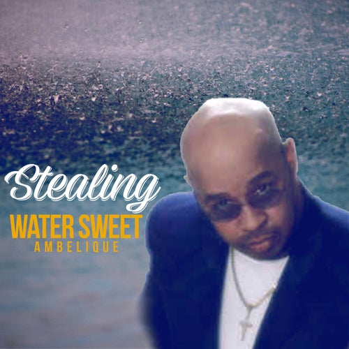 Stealing Water Sweet