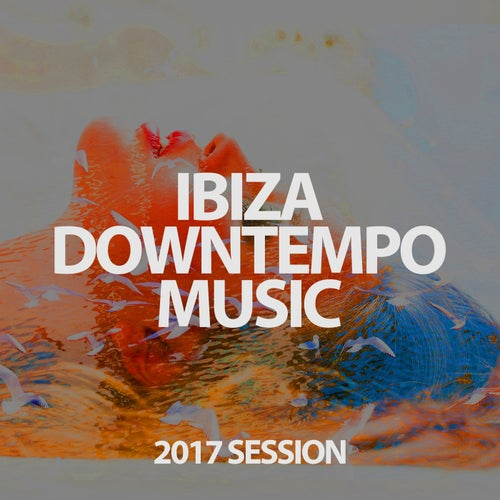 Ibiza Downtempo Music Session 2017
