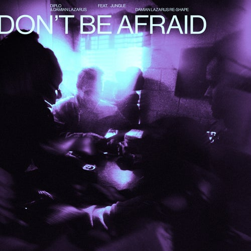 Don't Be Afraid (Damian Lazarus Re-Shape (Extended))
