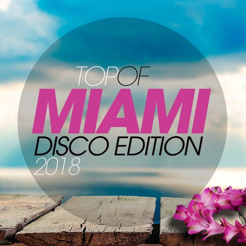 Top of Miami Disco Edition 2018