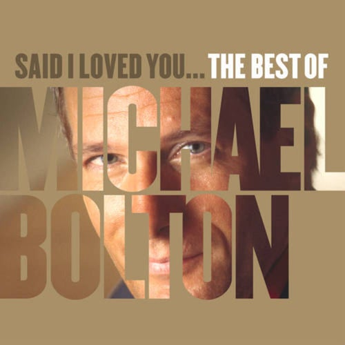 Said I Loved You... The Best of Michael Bolton
