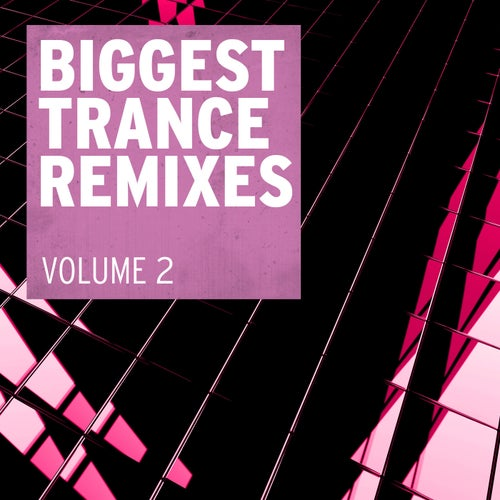 Biggest Trance Remixes, Vol. 2