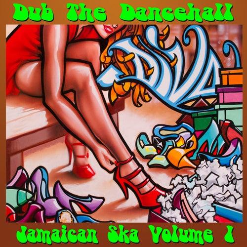 Dub the Dancehall: Jamaican Ska, Vol. 1