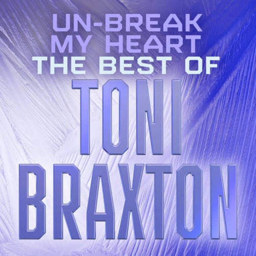 Un-Break My Heart: The Best of Toni Braxton