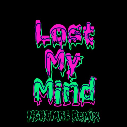 Lost My Mind - NGHTMRE Remix