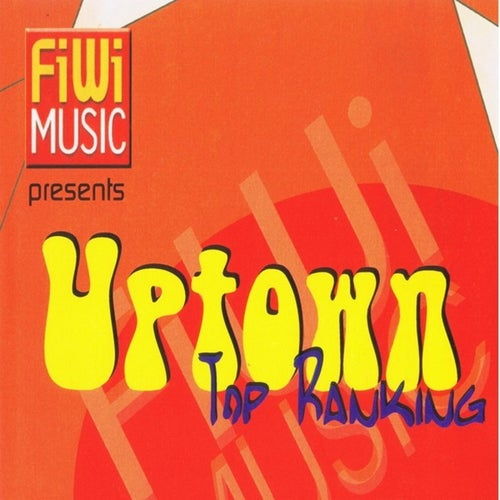 Fiwi Music Presents: Uptown Top Ranking