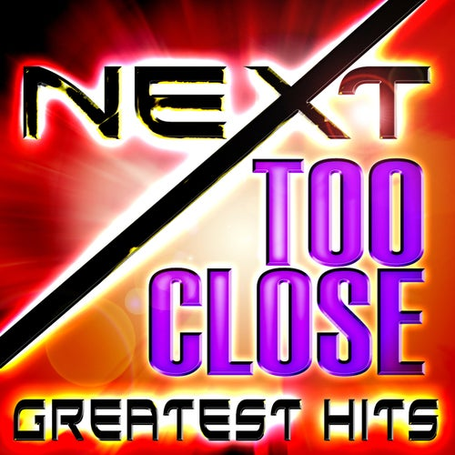 Too Close - Greatest Hits