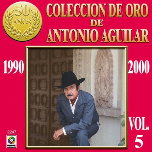 Colección De Oro De Antonio Aguilar, Vol. 5: 1990-2000