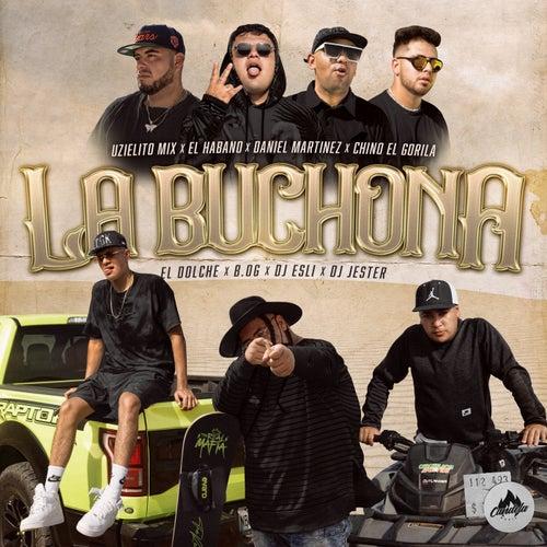 La Buchona (feat. El Habano, Daniel Martinez, Chino El Gorila, Jose Dolche, B.OG, DJ Esli & DJ Jester)