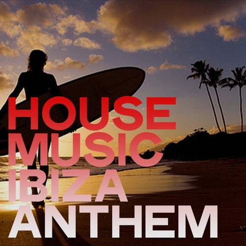 House Music Ibiza Anthem