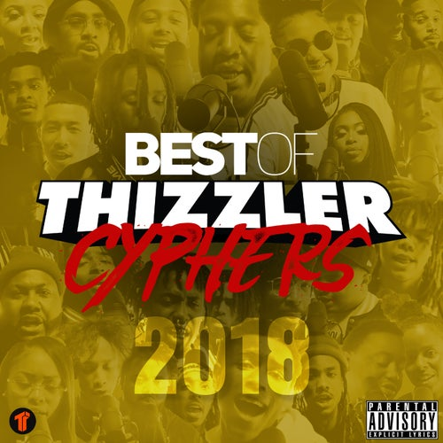 Best Of Thizzler Cyphers 2018