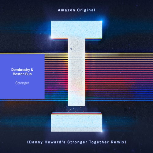 Stronger (Danny Howard's' 'Stronger Together' Remix)