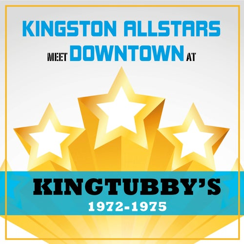 Kingston Allstars Meet Downtown at King Tubbys 1972-1975