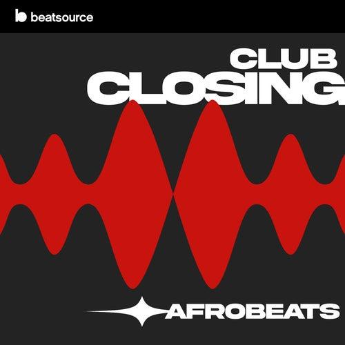 Closing Afrobeats playlist