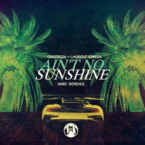 Crazibiza, Laurent Simeca - Ain't No Sunshine ( Nari Extended Mix )