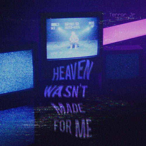 Heaven Wasn't Made For Me