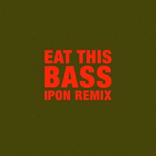 Eat This Bass (IPON Remix)