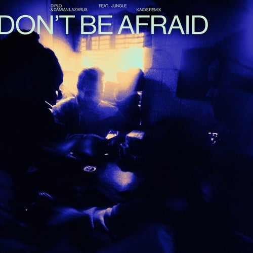 Don't Be Afraid (KAIOS Remix (Extended))