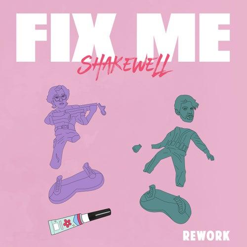 Fix Me - Shakewell Rework
