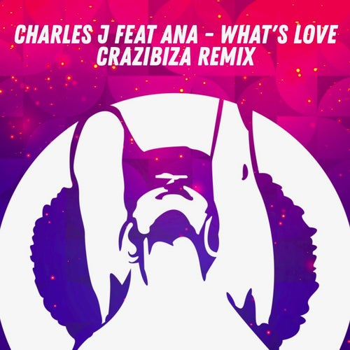 Charles J Feat AnA ( FR ) - What's Love ( Crazibiza Remix )