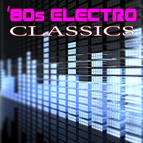 80s Electro Classics (Re-Recorded / Remastered Versions)